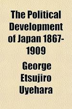 The Political Development of Japan 1867-1909 af George Etsujiro Uyehara