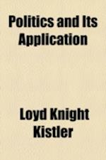Politics and Its Application af Loyd Knight Kistler