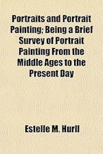 Portraits and Portrait Painting; Being a Brief Survey of Portrait Painting from the Middle Ages to the Present Day