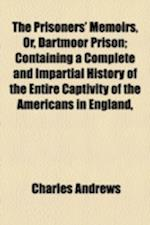 The Prisoners' Memoirs, Or, Dartmoor Prison; Containing a Complete and Impartial History of the Entire Captivity of the Americans in England, af Charles Andrews