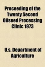 Proceeding of the Twenty Second Oilseed Processing Clinic 1973