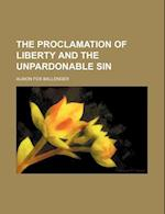 The Proclamation of Liberty and the Unpardonable Sin af A. F. Ballenger, Albion Fox Ballenger