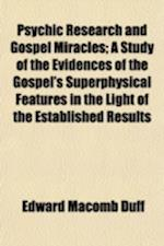 Psychic Research and Gospel Miracles; A Study of the Evidences of the Gospel's Superphysical Features in the Light of the Established Results af Edward Macomb Duff