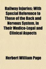 Railway Injuries; With Special Reference to Those of the Back and Nervous System, in Their Medico-Legal and Clinical Aspects af Herbert William Page