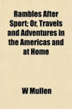 Rambles After Sport; Or, Travels and Adventures in the Americas and at Home af W. Mullen