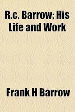 R.C. Barrow; His Life and Work af Frank H. Barrow