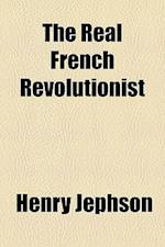 The Real French Revolutionist af Henry Jephson