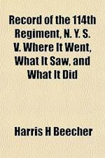 Record of the 114th Regiment, N. Y. S. V. Where It Went, What It Saw, and What It Did af Harris H. Beecher
