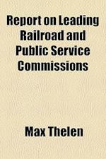 Report on Leading Railroad and Public Service Commissions af Max Thelen
