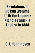 Revelations of Russia (Volume 1); Or the Emperor Nicholas and His Empire, in 1844 af C. F. Henningsen