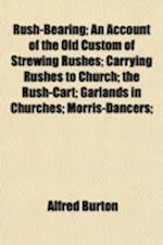 Rush-Bearing; An Account of the Old Custom of Strewing Rushes; Carrying Rushes to Church; The Rush-Cart; Garlands in Churches; Morris-Dancers; af Alfred Burton
