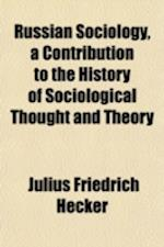Russian Sociology, a Contribution to the History of Sociological Thought and Theory af Julius Friedrich Hecker