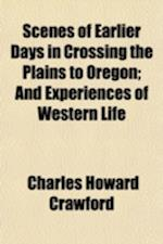 Scenes of Earlier Days in Crossing the Plains to Oregon; And Experiences of Western Life af Charles Howard Crawford