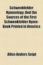 Schwenkfelder Hymnology; And the Sources of the First Schwenkfelder Hymn-Book Printed in America af Allen Anders Seipt