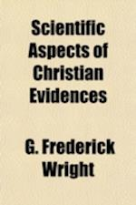 Scientific Aspects of Christian Evidences; XI, 362 P. 7 Il. D. af George Frederick Wright, G. Frederick Wright