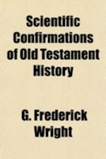 Scientific Confirmations of Old Testament History af George Frederick Wright, G. Frederick Wright