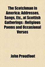 The Scotchman in America; Addresses, Songs, Etc., at Scottish Gatherings af John Proudfoot