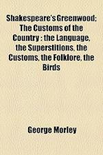 Shakespeare's Greenwood; The Customs of the Country af George Morley