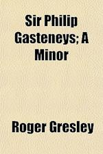 Sir Philip Gasteneys; A Minor af Roger Gresley