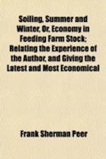 Soiling, Summer and Winter, Or, Economy in Feeding Farm Stock; Relating the Experience of the Author, and Giving the Latest and Most Economical af Frank Sherman Peer
