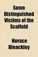 Some Distinguished Victims of the Scaffold af Horace Bleackley