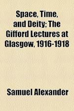 Space, Time, and Deity; The Gifford Lectures at Glasgow, 1916-1918 af Samuel Alexander