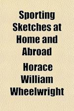 Sporting Sketches at Home and Abroad af Horace William Wheelwright
