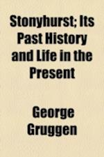 Stonyhurst; Its Past History and Life in the Present af George Gruggen