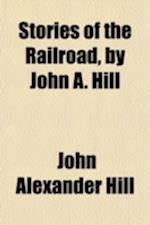Stories of the Railroad, by John A. Hill af John Alexander Hill