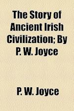 The Story of Ancient Irish Civilization; By P. W. Joyce af P. W. Joyce