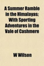 A Summer Ramble in the Himalayas; With Sporting Adventures in the Vale of Cashmere af W. Wilson