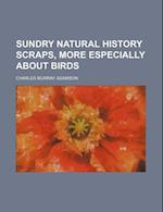 Sundry Natural History Scraps, More Especially about Birds af Charles Murray Adamson