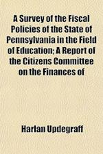 A Survey of the Fiscal Policies of the State of Pennsylvania in the Field of Education; A Report of the Citizens Committee on the Finances of af Harlan Updegraff
