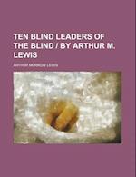 Ten Blind Leaders of the Blind - By Arthur M. Lewis af Arthur M. Lewis