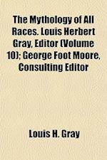 The Mythology of All Races. Louis Herbert Gray, Editor (Volume 10); George Foot Moore, Consulting Editor af Louis H. Gray