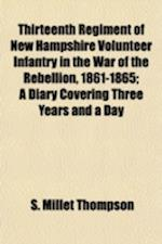 Thirteenth Regiment of New Hampshire Volunteer Infantry in the War of the Rebellion, 1861-1865; A Diary Covering Three Years and a Day af S. Millet Thompson