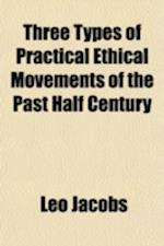 Three Types of Practical Ethical Movements of the Past Half Century af Leo Jacobs