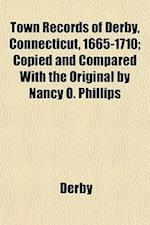 Town Records of Derby, Connecticut, 1665-1710; Copied and Compared with the Original by Nancy O. Phillips af Derby
