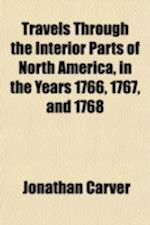 Travels Through the Interior Parts of North America, in the Years 1766, 1767, and 1768 af Jonathan Carver