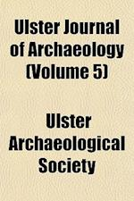 Ulster Journal of Archaeology (Volume 5) af Ulster Archaeological Society
