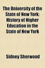 The University of the State of New York; History of Higher Education in the State of New York af Sidney Sherwood