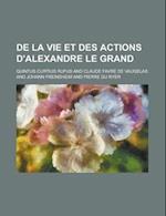 de La Vie Et Des Actions D'Alexandre Le Grand af Quintus Curtius Rufus, Nancy Evans
