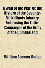 A Waif of the War; Or, the History of the Seventy-Fifth Illinois Infantry, Embracing the Entire Campaigns of the Army of the Cumberland af William Sumner Dodge