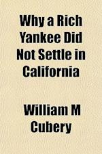 Why a Rich Yankee Did Not Settle in California af William M. Cubery