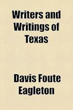 Writers and Writings of Texas af Davis Foute Eagleton