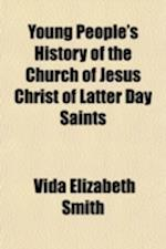 Young People's History of the Church of Jesus Christ of Latter Day Saints af Vida Elizabeth Smith
