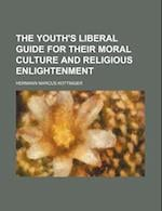 The Youth's Liberal Guide for Their Moral Culture and Religious Enlightenment af Hermann Marcus Kottinger