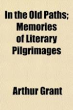 In the Old Paths; Memories of Literary Pilgrimages af Arthur Grant