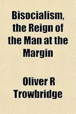 Bisocialism, the Reign of the Man at the Margin af Oliver R. Trowbridge