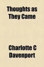 Thoughts as They Came af Charlotte C. Davenport